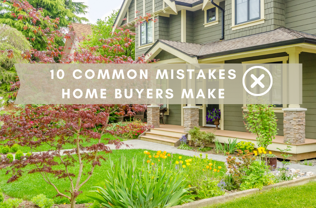 10 Common Mistakes Home Buyers Make
