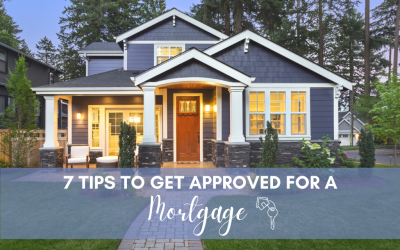 7 Tips to get Approved for a Mortgage